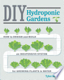 link to DIY hydroponic gardens : how to design and build an inexpensive system for growing plants in water in the TCC library catalog