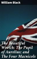 The Beautiful Wretch; The Pupil of Aurelius; and The Four Macnicols [Pdf/ePub] eBook
