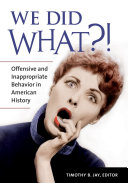 Pdf We Did What?! Offensive and Inappropriate Behavior in American History Telecharger