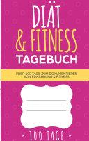 Diät & Fitness Tagebuch - Das Abnehmtagebuch zum Ausfüllen
