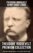 Pdf THEODORE ROOSEVELT Premium Collection: History Books, Biographies, Memoirs, Essays, Speeches & Executive Orders Telecharger