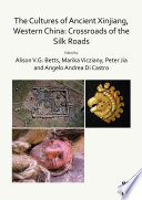 The Cultures of Ancient Xinjiang  Western China  Crossroads of the Silk Roads