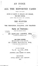 An Index to All the Reported Cases Decided in the Several Courts of Equity in England and Ireland  the Privy Council  and the House of Lords