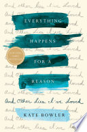 link to Everything happens for a reason : and other lies I've loved in the TCC library catalog