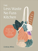 The Less Waste  No Fuss Kitchen Book PDF