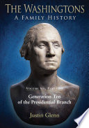 """The Washingtons: A Family History: Volume 6 (Part One): Generation Ten of the Presidential Branch"" by Justin Glenn"