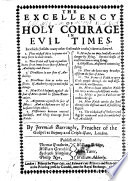The Excellency of Holy Courage in Evil Times, Etc