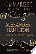 ALEXANDER HAMILTON   Summarized for Busy People