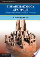 The Archaeology of Cyprus  : From Earliest Prehistory Through the Bronze Age