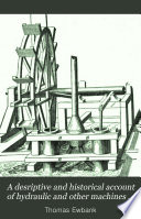 A Desriptive and Historical Account of Hydraulic and Other Machines for Raising Water