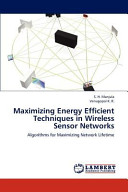 Maximizing Energy Efficient Techniques in Wireless Sensor Networks Book