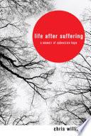 Life After Suffering  : A Memoir of Subversive Hope
