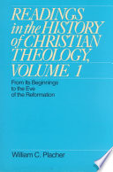 Readings in the History of Christian Theology  From its beginnings to the eve of the Reformation Book