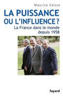 Pdf La puissance ou l'influence ? La France dans le monde depuis 1958 Telecharger