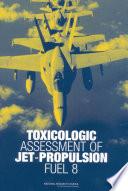 Toxicologic Assessment of Jet Propulsion Fuel 8