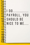 I Do Payroll  You Should Be Nice to Me a Beautiful Office Notebook