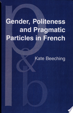 Download Gender, Politeness and Pragmatic Particles in French Free Books - eBookss.Pro