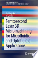 Femtosecond Laser 3D Micromachining for Microfluidic and Optofluidic Applications
