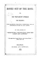 Honey out of the Rock  or  Old Testament stories for children     By the author of    Scriptural Instruction for the least and lowest
