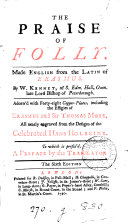 The praise of folly, made Engl. by W. Kennet, adorn'd from the designs of H. Holbeine