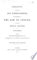 Narratives written by Sea-Commanders, illustrative of the Law of Storms, and of its practical application to Navigation. [Edited by Sir W. Reid.]