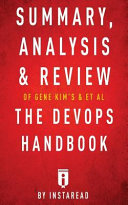 Summary  Analysis and Review of Gene Kim s  Jez Humble s  Patrick Debois s  and John Willis s the DevOps Handbook by Instaread