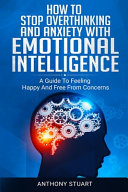 How To Stop Overthinking And Anxiety With Emotional Intelligence Book