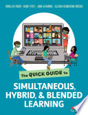 The Quick Guide to Simultaneous  Hybrid  and Blended Learning
