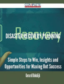 Disaster Recovery Planning   Simple Steps to Win  Insights and Opportunities for Maxing Out Success