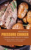 Pressure Cooker Cookbook from Freezer to Cooker