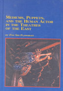 Mediums  Puppets  and the Human Actor in the Theatres of the East