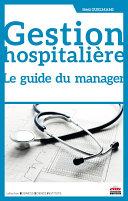Gestion hospitalière. Le guide du manager