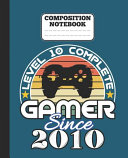 Composition Notebook   Level 10 Complete Gamer Since 2010