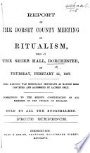 Report of the Dorset county meeting on Ritualism  held at the Shire Hall  D   on Thursday  February 21  1867  etc Book PDF