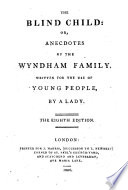 The Blind Child  or  Anecdotes of the Wyndham family     By a Lady Mrs  Pinchard   The sixth edition