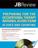 """Preparing for the Occupational Therapy National Board Exam: 45 Days and Counting"" by Rosanne DiZazzo-Miller, Joseph Pellerito Jr."