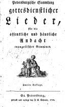 Petersburgische Sammlung gottesdienstlicher Lieder für die öffentliche und häusliche Andacht evangelischer Gemeinen. Zweite Ausgabe