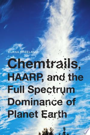 Free Download Chemtrails, HAARP, and the Full Spectrum Dominance of Planet Earth PDF - Writers Club