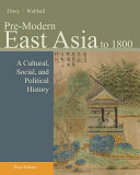Pre Modern East Asia  A Cultural  Social  and Political History  Volume I  To 1800 Book