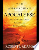 The Approaching Apocalypse  What You Should Know About the End Time and The Return of Christ
