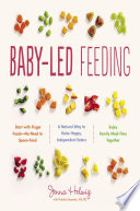 """Baby-Led Feeding: A Natural Way to Raise Happy, Independent Eaters"" by Jenna Helwig"