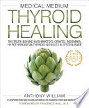 """Medical Medium Thyroid Healing: The Truth behind Hashimoto's, Graves', Insomnia, Hypothyroidism, Thyroid Nodules & Epstein-Barr"" by Anthony William"