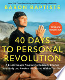 """40 Days to Personal Revolution: A Breakthrough Program to Radically Change Your Body and Awaken the Sacred Within Your Soul"" by Baron Baptiste"