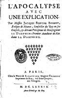 L'Apocalypse avec une explication. Par messire Jacques Benigne Bossuet, evéque de Meaux, ..