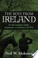 The Boys from Ireland: An Irish Immigrant Family's involvement in America's Civil War