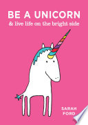 Be a Unicorn   Live Life on the Bright Side Book PDF