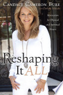 """Reshaping it All: Motivation for Physical and Spiritual Fitness"" by Candace Cameron-Bure, Darlene Schacht"