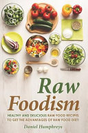 Raw Foodism  Healthy and Delicious Raw Food Recipes to Get the Advantages of Raw Food Diet