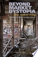 Beyond Market Dystopia: New Ways of Living