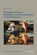 Die Kopie als Element fürstlicher Gemäldesammlungen im 19. Jahrhundert